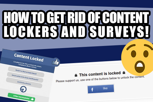 How to get rid of content lockers and survey!
